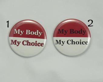 "My Body My Choice Button. 2.25"" pin-back button. Protest Button. Equal Rights. Resistance Buttons. Pro Choice Button"