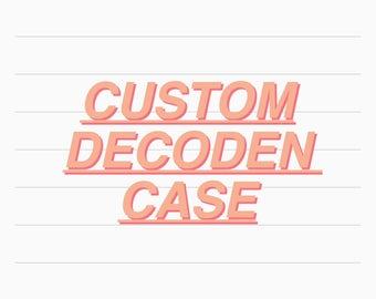 Custom Decoden Case