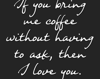 I love you, Coffee Quote! Printable Version