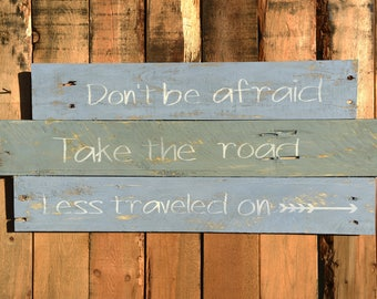 Custom made Don't be afraid take the road less traveled wood sign
