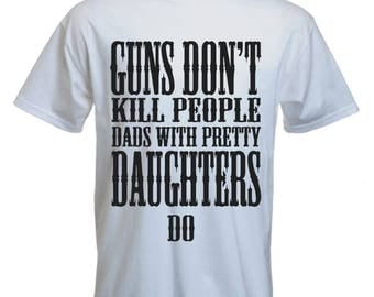 Fathers day Tshirt-dads with pretty daughters Tshirt-fathers day gift-gift for dad-slogan Tee-statement tshirt-mens short sleeved Tee-