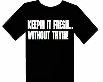 Keepin It Fresh...Without Tryin