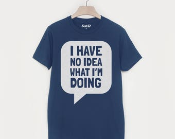I Have No Idea What I'm Doing New Dad Slogan T Shirt