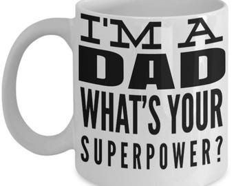 Best Father's Day Gifts 2017- Unique Gifts For Dad - Best Dad Gifts - Gift Ideas For Dad -I am Dad Whats Your Superpower White Mug
