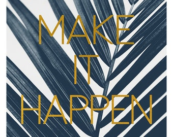 Words To Live By  - Make It Happen - Typography Print - Inspriational Quote - Cyanotype Print - Oversized Art Print - Blue Print - Gold Leaf