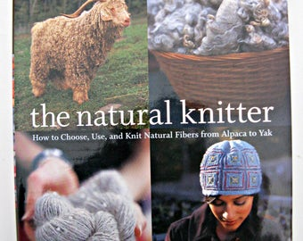 The Natural Knitter, How to Choose, Use, and Knit Natural Fibers from Alpaca to Yak, by Barbara Albright