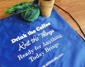 Knitting Project Bag - Drink the Coffee - Knit the Things - Ready for anything today brings Drawstring Project Bag