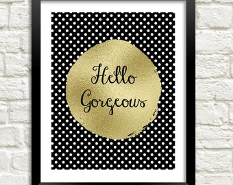 Hello Gorgeous Instant Download, 8x10 Printable Art, Home Decor Art, Faux Gold, Motivational Art, Black Gold Wall Art, Teen Dorm Decor
