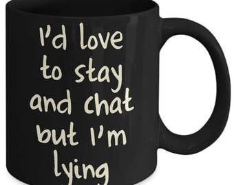 I'd Love To Stay And Chat But I'm Lying Funny Frank Coffee Mug