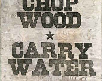 Chop Wood Carry Water letterpress print