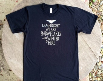 Snowflakes Winter is Here / Political Tee / Game of thrones Tee / Liberal Tshirt / Ant-Trump t-shirt / American Apparel Unisex Tee in Black