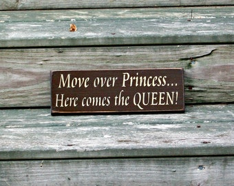 Move over Princess Here comes the QUEEN - Primitive Country Painted Wall Sign, Princess sign, funny princess sign, Mother Daughter gift