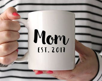 Baby Shower Gift for Mom New Mom Gift Mom Mug Mom Birthday Gift for New Mom Mug New Mother Gift Coffee Mug Mom Mug Mom Established 2017