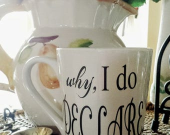 Unique Mug Personalized Mug Southern Sayings Why I Do Declare Coffee Cup
