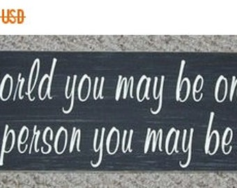 ON SALE TODAY To The World You May Be One Person .... Hand Painted Inspirational  Wooden Sign