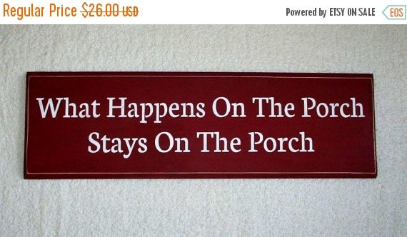 ON SALE TODAY Porch Sign What Happens On The Porch .. Wooden Signs   You Pick Colors