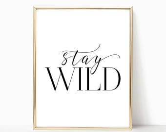 SALE -50% Stay Wild Digital Print Instant Art INSTANT DOWNLOAD Printable Wall Decor
