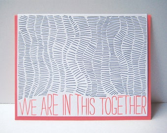 We are in this together - letterpress card - texture - typography - pattern - strength - difficult times - looking ahead - hope - team