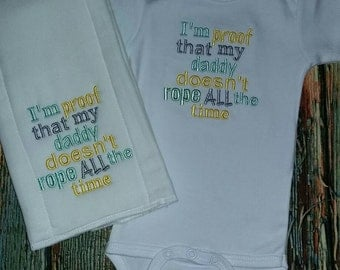 Baby Bodysuit and Burp Cloth set, baby bodysuit and burp cloth set, proof daddy doesn't Rope all the time