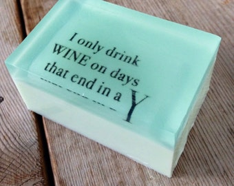 For the wine lover - Quotes on a soap - Humorous Soaps - Scented in Green Apple - Let's be inspired at bath time - SLS free - Ph