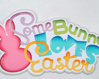 Some Bunny Loves Easter Paper Piecing Title Embellishment Scrapbook Pages Layouts Die Cuts