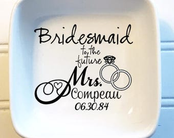 Bridesmaid to the Future Mrs. Wife Name Personalized Porcelain Dish, Customized Engagement Gift, Wedding Ring Holder