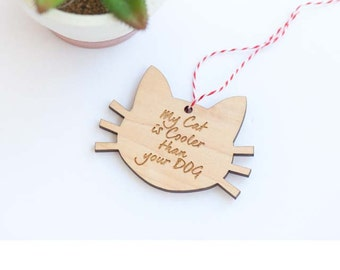 My Cat is Cooler than Your Dog Gift Tag or Ornament - Humor Laser cut and Etched on Wood