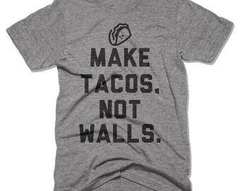 Make Tacos Not Walls - Funny Shirts - Anti Trump Shirts - Mexican Pride - Political Shirt - Taco Shirt