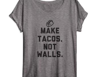 Make Tacos Not Walls - Anti Trump Shirt - Donald Trump - Taco Shirts - Mexican Food - Women's Shirts