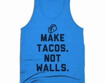 Funny Tank Top - Make Tacos Not Walls - Anti Trump Shirt - Donald Trump - Mexican Pride - Taco Lover