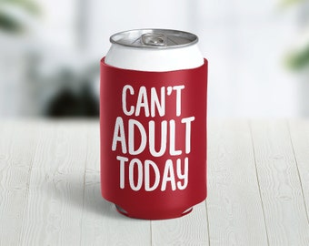 Can't Adult Today Hugger // Choose Your Color // Custom Neoprene Can Hugger