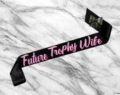Future Trophy Wife, Bachelorette Sash, Custom Bridal Sash, Bridal Sash, Satin Bride Sash