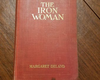 The Iron Woman By Margaret Deland Copyright 1910s