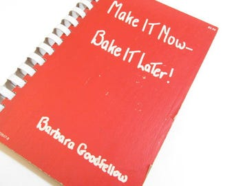 Make It Now- Bake It Later Cookbook by Babara Goodfellow