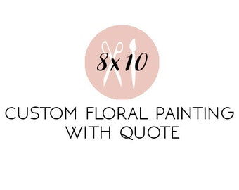 Custom 8X10 Floral Painting
