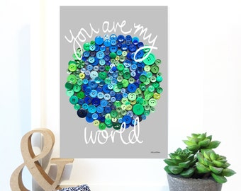 You Are My World Button Art Quote Print, Grey Background, Blue and Green Button Earth, Hand Lettered Print, Valentines, Nursery, Home Decor