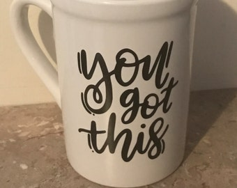 You got this - encouragement mug - coffee cup, inspired tea cup - motivational coffee cup - gift for her -  gift for him - motivate gift