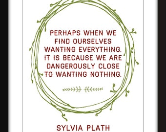 "Sylvia Plath ""Wanting Nothing"" Quote - A3/A4/A5  11""x14"" / 8""x10"" / 5""x7"" Print, Typography Artwork"
