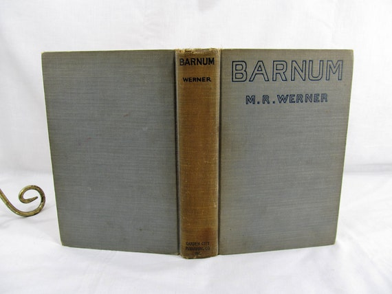Barnum by M.R. Werner the Biography of P.T. Barnum First Edition 1923 Book Hardcover Phineas Taylor Barnum & Bailey Circus