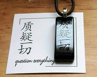 Question Everything, Chinese Character fused glass necklace, Question Everything Chinese necklace, Question Everything necklace, CH157