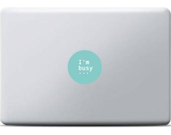 I'm busy MacBook Sticker, Laptop sticker, Vinyl decal, MacBook Pro and MacBook Air, I am at work, Please do not disturb, Funny design