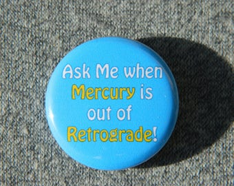 Ask me when Mercury is out of Retrograde Button / Magnet / Bottle Opener