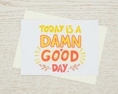 Today is a Damn Good Day Greeting Card, Encouragement Card