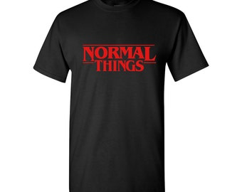 Stranger Things Shirt Stranger Thing Tshirt Stranger Things T-shirt Normal Things Shirt Normal Things Tshirt Eleven Netflix Unisex