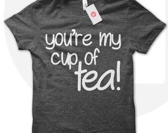 You're My Cup Of Tea, Tea T shirt, love tea t shirt, tea lover, gift for tea lover, tea t-shirt, cup of tea t shirt.