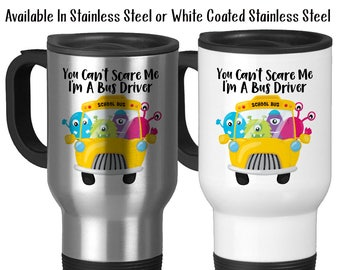Travel Mug, You Can't Scare Me I'm A Bus Driver, School Bus Driver, Bus Driver Gift, Back To School,  Stainless Steel, 14 oz - Gift Idea