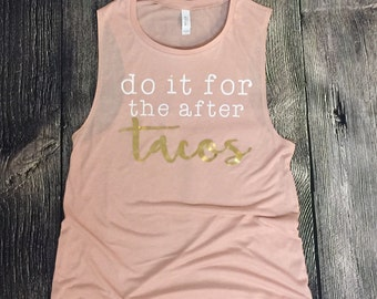 Workout shirt, funny workout shirt, do it for the after tacos, taco workout, tacos, fitness shirt, muscle shirt, funny shirt, handmade, gift