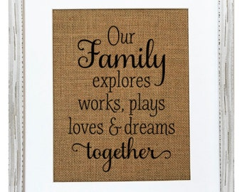 UNFRAMED Our Family Explores, Works, Plays, Loves & Dreams Together / Burlap Print Sign 5x7 8x10 / Rustic Country Vintage Family Home Decor