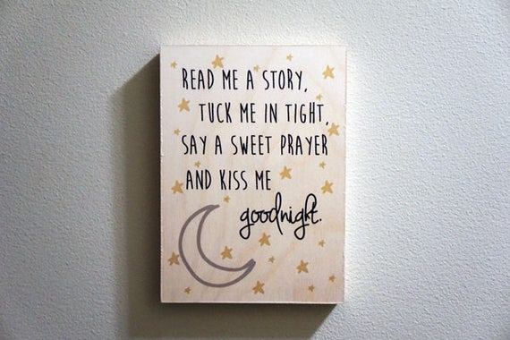 Read me a story, tuck me in tight, say a sweet prayer and kiss me goodnight- Nursery Room Wooden Print