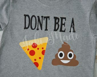 Don't be a Pizza Poop Baby onesie/ Toddler T shirt